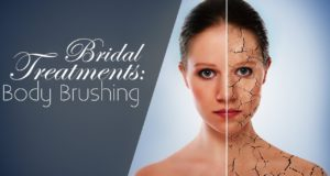 BRIDAL SKINCARE TREATMENTS – BODY BRUSHING